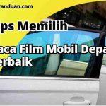4 Tips Memilih Kaca Film Mobil Depan Terbaik Untuk Anda