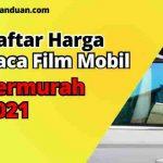 Daftar Harga Kaca Film Mobil Termurah 2021